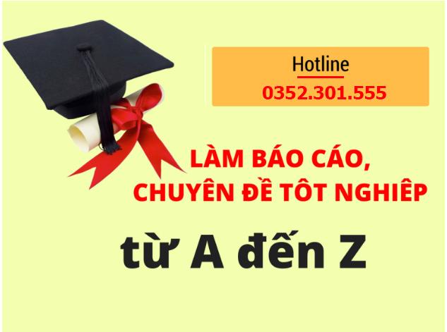 Dịch vụ viết thuê báo cáo thực tập, khoá luận tốt nghiệp uy tín nhất, cam kết GVHD duyệt bài.